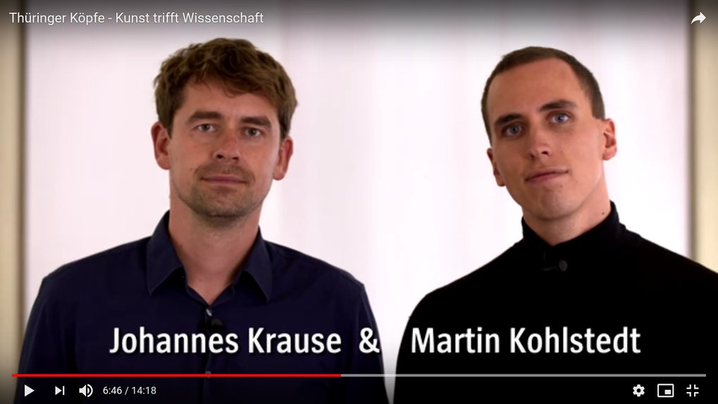 Thüringer Köpfe - Kunst trifft Wissenschaft(Thuringian Minds - Art meets Science)DAS IST THÜRINGEN is a YouTube-campagne by the Thuringian Minstry of economy, science and digital society. This episode features interviews with Johannes Krause and Martin Kohlstedt about their life and work in Thuringia.