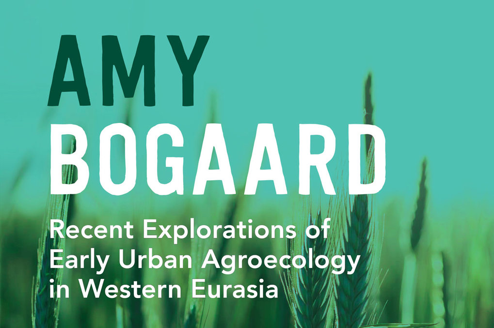 "Distinguished Lecture by Prof. Amy Bogaard: ""Recent Explorations of Early Urban Agroecology in Western Eurasia"""