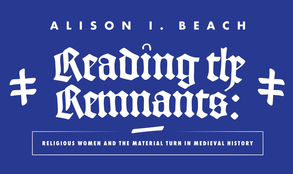 "Distinguished Lecture von Alison Beach: ""Reading the Remnants: Religious Women and the Material Turn in Medieval History"""