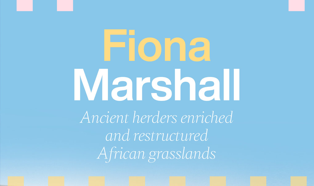"Distinguished Lecture by Prof. Fiona Marshall: ""Ancient herders enriched and restructured African grasslands"""