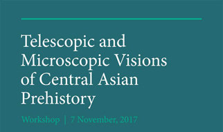 Exploring the long durée of Central Asian prehistory through cross-disciplinary approaches and methodologies. Nov. 7, 2017.