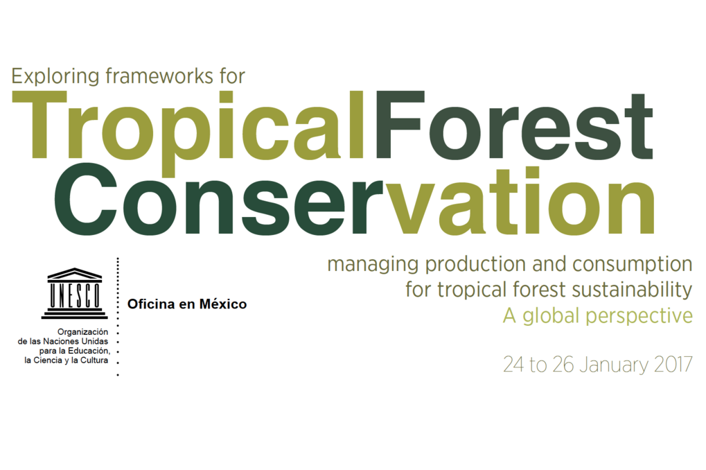 """Exploring frameworks for tropical forest conservation"" - UNESCO Conference, Mexico, 24<sup>th</sup>-26<sup>th  </sup>January 2017"
