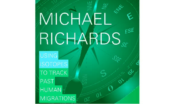 Michael Richards: Using isotopes to track past human migrations