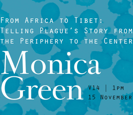 "Distinguished Lecture von Monica H. Green: ""From Africa to Tibet: Telling Plague's Story from the Periphery to the Center"""