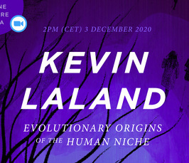 Evolutionary Origins of the Human Niche - Online Lecture and Q&A with Prof Kevin Laland