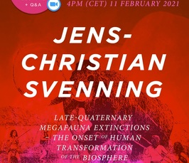 Late-Quaternary megafauna extinctions: the onset of human transformation of the biosphere - Online Lecture and Q&A with Prof Jens-Christian Svenning